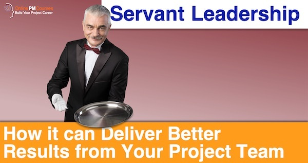 How Servant Leadership can Deliver Better Results from Your Project Team