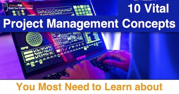 10 Vital Project Management Concepts You Most Need to Learn about