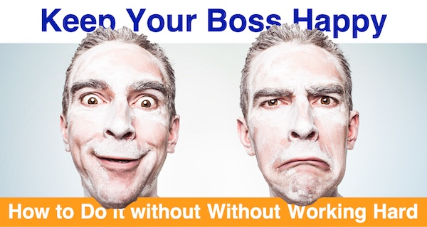 Keep Your Boss Happy - How to Do it without Without Working Hard