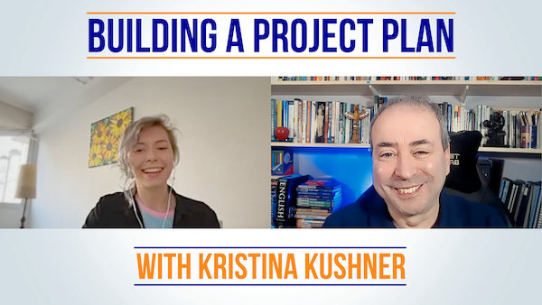 Building a Project Plan - Conversation with Kristina Kushner