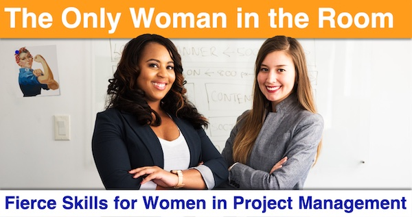 The Only Woman in the Room: Fierce Skills for Women in Project Management