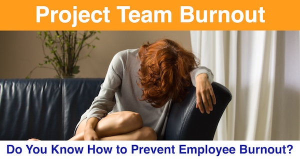 Project Team Burnout: Do You Know How to Prevent Employee Burnout?