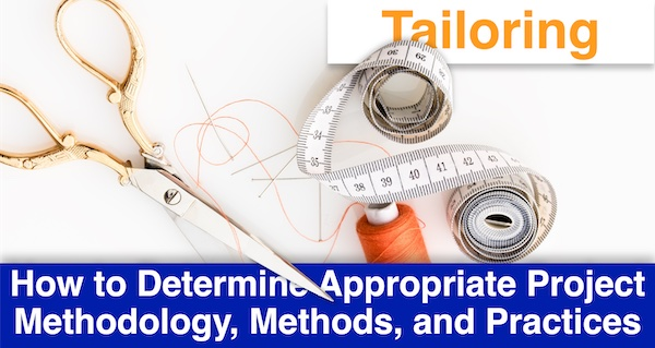 Tailoring: How to Determine Appropriate Project Methodology, Methods, and Practices