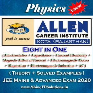 Eight in One (Electrostatics + Capacitance + Current Electricity + Magnetic Effect of Current + Electromagnetic Waves + Magnetism + Electromagnetic Induction + AC) - Physics Allen Kota Study Material for JEE Mains and Advanced Exam (in PDF)