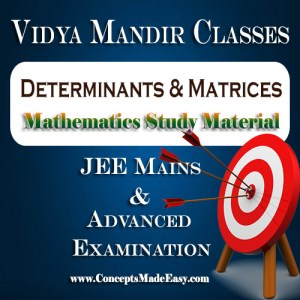 Determinants and Matrices - Best Mathematics Study Material for JEE Mains and Advanced Examination of Vidya Mandir Classes (PDF) | Mathematics Vidya Mandir Study Materials