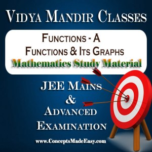 Functions A (Functions and its Graph) - Best Mathematics Study Material for JEE Mains and Advanced Examination of Vidya Mandir Classes (PDF)