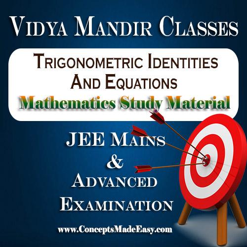 Trigonometric Identities and Equations - Best Mathematics Study Material for JEE Mains and Advanced Examination of Vidya Mandir Classes (PDF)   VidyaMandir.