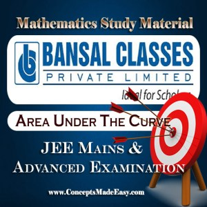 Area Under the Curve - Mathematics Bansal Classes Study Material for JEE Mains and Advanced Examination (in PDF)