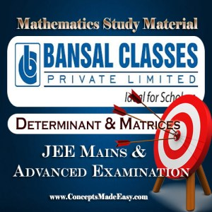 Determinant and Matrices - Mathematics Bansal Classes Study Material for JEE Mains and Advanced Examination (in PDF)