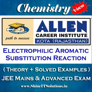 Electrophilic Aromatic Substitution Reaction - Chemistry Allen Kota Study Material for JEE Mains and Advanced Examination (in PDF)