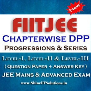 Progressions and Series - FIITJEE Chapterwise DPP Level-I, Level-II and Level-III (Question Paper + Answer Key) for JEE Mains and Advanced Examination in PDF
