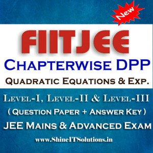 Quadratic Equations and Expression - FIITJEE Chapterwise DPP Level-I, Level-II and Level-III (Question Paper + Answer Key) for JEE Mains and Advanced Examination in PDF