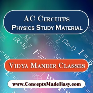 AC Circuits - Best Physics Study Material for JEE Mains and Advanced Examination of Vidya Mandir Classes in PDF