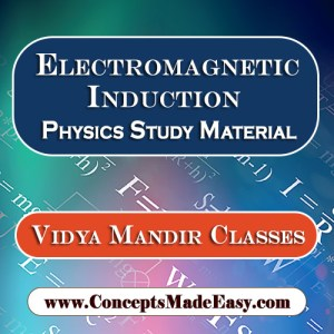 Electromagnetic Induction - Best Physics Study Material for JEE Mains and Advanced Examination of Vidya Mandir Classes in PDF