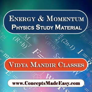 Energy and Momentum - Best Physics Study Material for JEE Mains and Advanced Examination of Vidya Mandir Classes in PDF