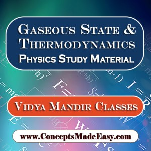 Gaseous State and Thermodynamics - Best Physics Study Material for JEE Mains and Advanced Examination of Vidya Mandir Classes in PDF