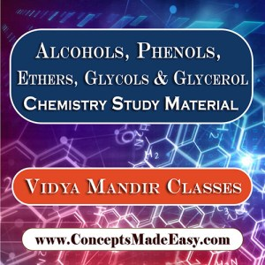 Alcohols Phenols Ethers Glycols and Glycerol - Best Chemistry Study Material for JEE Mains and Advanced Examination of Vidya Mandir Classes in PDF