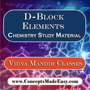 D-Block Elements - Best Chemistry Study Material for JEE Mains and Advanced Examination of Vidya Mandir Classes in PDF