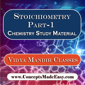 Stoichiometry Part-1 - Best Chemistry Study Material for JEE Mains and Advanced Examination of Vidya Mandir Classes in PDF