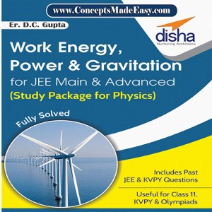 Work Energy Power and Gravitation - Physics Disha Publication Study Material by Er DC Gupta for JEE Mains and Advanced Examination in PDF