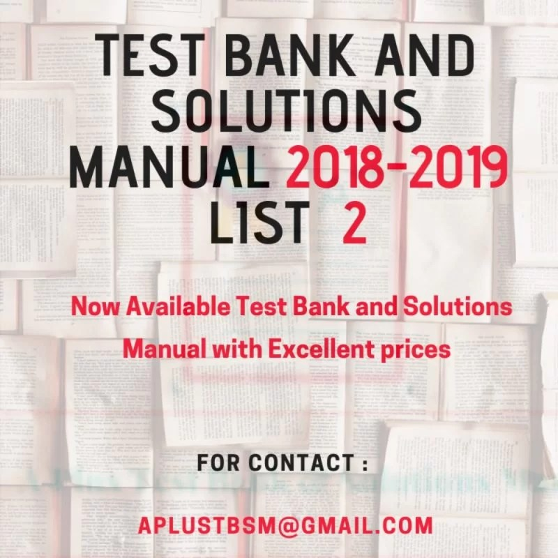 Test bank and Solution manual 2018 – 2019 List 2