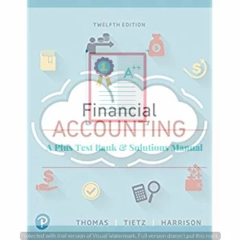 Financial Accounting, 12th Edition C. William Thomas, Wendy M. Tietz, Walter T. Harrison Instructor's Manual and Test Bank  ©2019