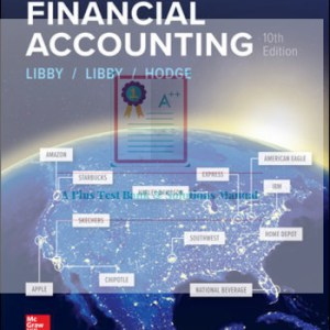 Financial Accounting 10th Edition By Robert Libby and Patricia Libby and Frank Hodge © 2020 Test Banks and  Solutions Manual