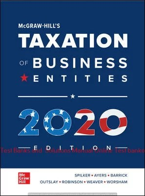 McGraw-Hill's Taxation of Business Entities, 2020 Edition Brian Spilker and Benjamin Ayers and John Robinson and Edmund Outslay and Ronald Worsham and John Barrick and Connie Weaver  Solution manual