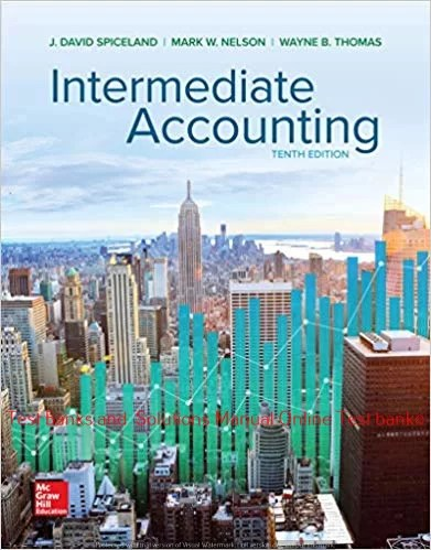 Intermediate Accounting 10th Edition By David Spiceland and Mark Nelson and Wayne Thomas and James Sepe © 2020 Solution manual