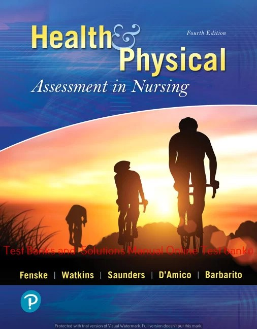 Health & Physical Assessment In Nursing, 4th Edition Cynthia Fenske Katherine Dolan Watkins Tina Saunders Donita D'Amico Colleen Barbarito  Test bank and  Solutions Manual ©2020