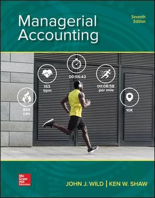 Managerial Accounting 7th Edition By John Wild and Ken Shaw and Barbara Chiappetta © 2019 Test Banks and  Solutions Manual