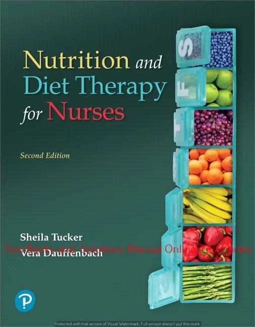 Nutrition and Diet Therapy for Nurses , 2nd Edition Sheila Tucker, Vera Dauffenbach, ©2019 Test bank and  Solutions Manual