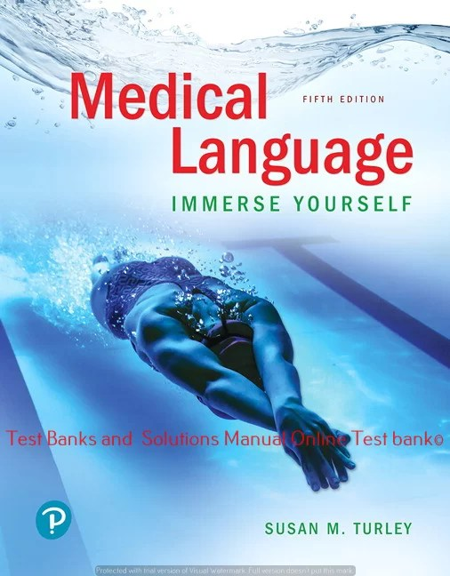 Medical Language: Immerse Yourself, 5th Edition Susan M. Turley, ©2020 Test bank and  Solutions Manual