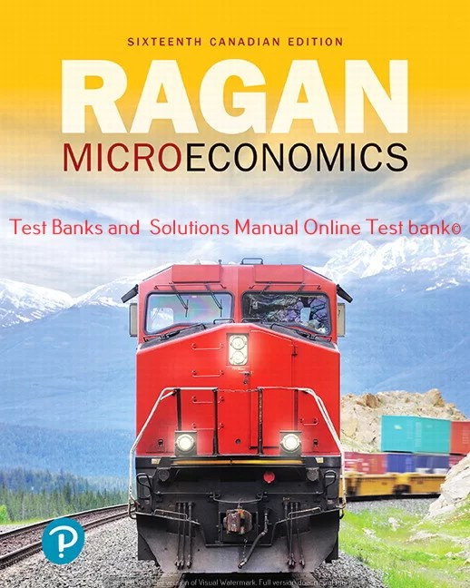 Microeconomics Sixteenth Canadian Edition , Christopher T.S. Ragan Christopher Ragan ©2020 Test bank and  Solution Manual