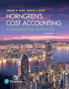 Horngren's Cost Accounting A Managerial Emphasis, 16E Srikant M. Datar Madhav V. Rajan, Test Bank and Instructor Solution Manual