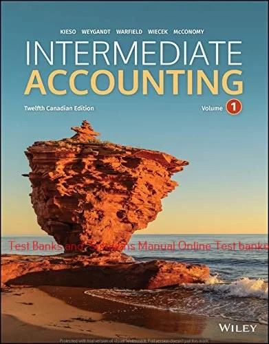 Intermediate Accounting, Volume 1+2, 12th Canadian Edition Donald E. Kieso,Test bank and Solution manual