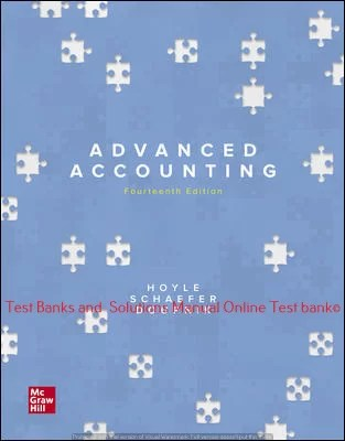 Advanced Accounting 14th Edition By Joe Ben Hoyle and Thomas Schaefer and Timothy Doupnik ©2021 Test bank and  Solutions Manual