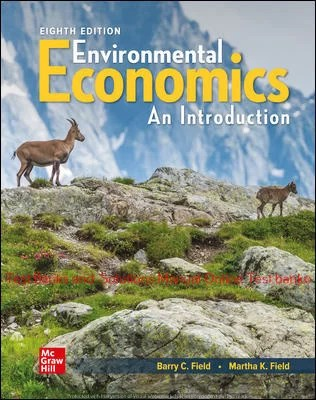Environmental Economics 8th Edition By Barry Field and Martha k Field ©2021 Test bank and  Solutions Manual