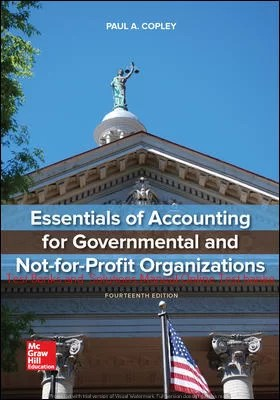 Essentials of Accounting for Governmental and Not-for-Profit Organizations 14th Edition By Paul Copley  ©2020 Test bank and  Solutions Manual