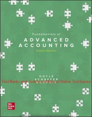Fundamentals of Advanced Accounting 8th Edition By Joe Ben Hoyle and Thomas Schaefer and Timothy Doupnik ©2021 Test bank and  Solutions Manual