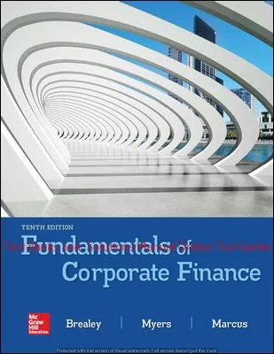 Fundamentals of Corporate Finance 10th Edition By Richard Brealey and Stewart Myers and Alan Marcus ©2020 Test bank and  Solutions Manual