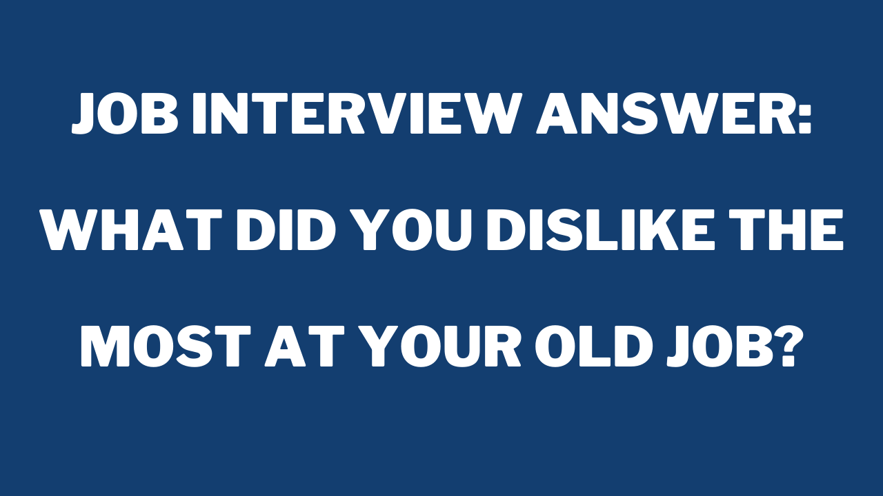 What Did You Dislike The Most At Your Old Job?