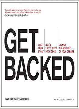 Get Backed: Craft Your Story, Build The Perfect Pitch Deck