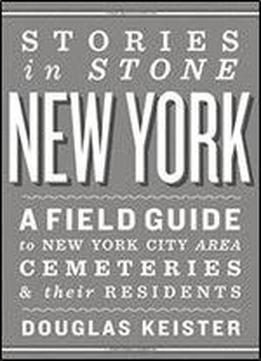 Stories In Stone New York: A Field Guide To New York City