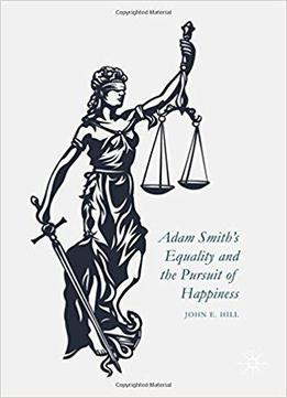 Adam Smith's Equality And The Pursuit Of Happiness Download