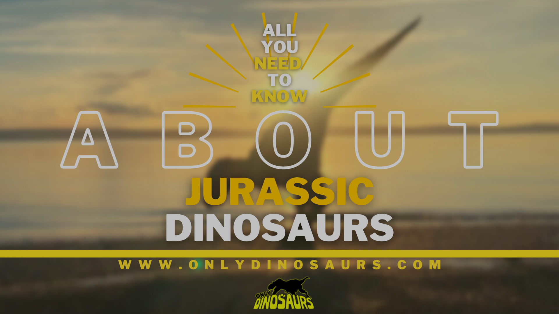 All You Need to Know About Jurassic Dinosaurs