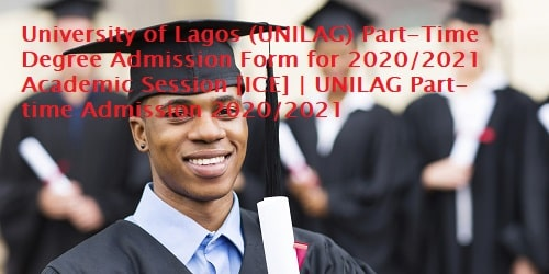 University of Lagos (UNILAG) Part-Time Degree Admission Form for 2020/2021 Academic Session [ICE] | UNILAG Part-time Admission 2020/2021