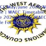 WAEC SSCE May/June 2020 New Timetable | WAEC Timetable For May/June 2020/2021 | WAEC Timetable For May/June