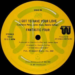Fantastic Four ‎- I Got To Have Your Love