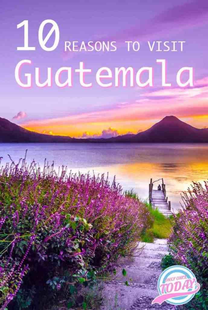 10 reasons to visit Guatemala